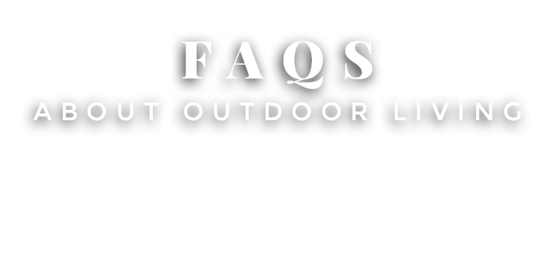 FAQs about outdoor living - let your team answer all of your questions
